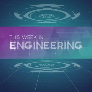 This Week in Engineering