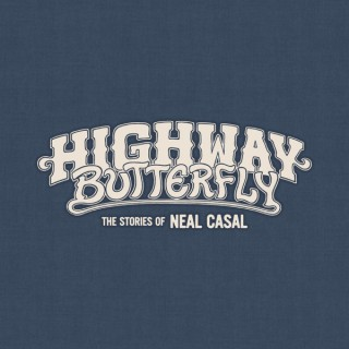 Highway Butterfly: The Stories of Neal Casal