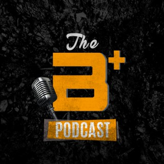 The B Plus Podcast