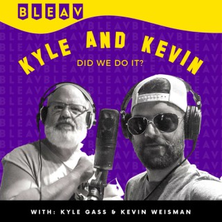 KYLE and KEVIN: Did we do it?