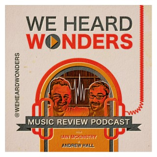 We Heard Wonders - music review podcast from Scotland
