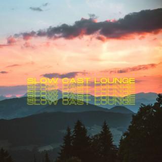 Slow Cast Lounge