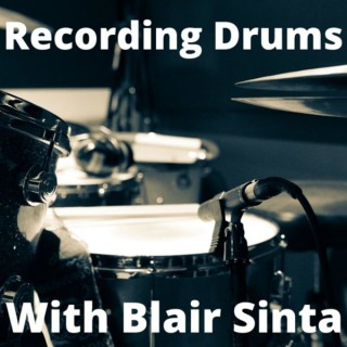 Recording Drums With Blair Sinta