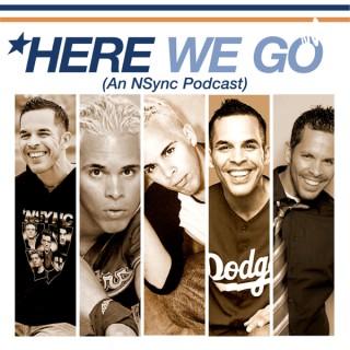HERE WE GO (An NSync Podcast)