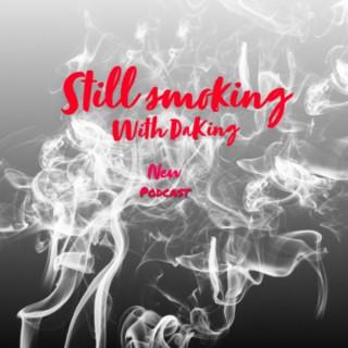 Still smoking (with da king)