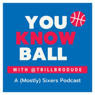 You Know Ball: A (Mostly) Sixers Podcast