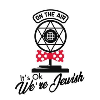 It's Ok We're Jewish!