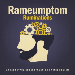 Rameumptom Ruminations