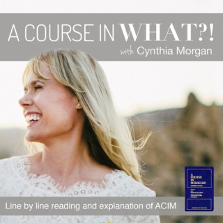 A Course in What?! A Course in Miracles with Cynthia Morgan