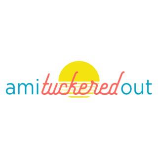 AmiTuckeredOut