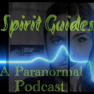 Spirit Guides - A Paranormal Podcast