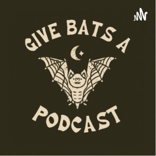 Give Bats A Podcast