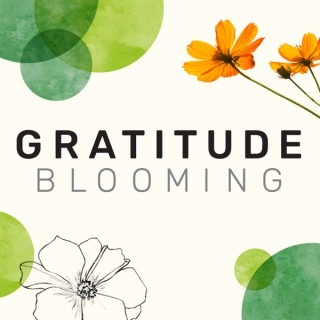 Gratitude Blooming Podcast