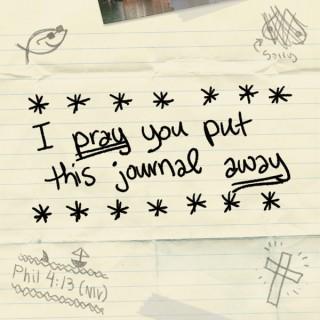 I Pray You Put This Journal Away