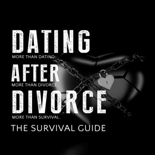 The Dating After Divorce Survival Guide
