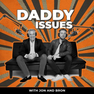 Daddy Issues with Jon and Bron