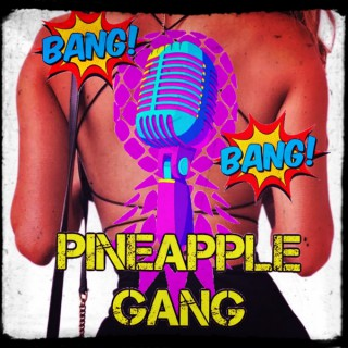Bang Bang Pineapple Gang