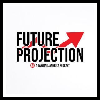 Future Projection — A Baseball America Podcast