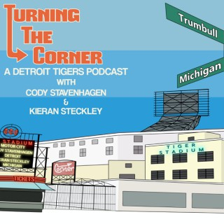 Turning The Corner: A show about the Detroit Tigers with Cody Stavenhagen & Kieran Steckley