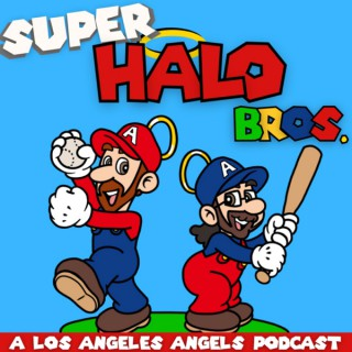 Super Halo Bros. - A Los Angeles Angels Podcast