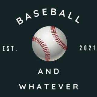 Baseball and Whatever