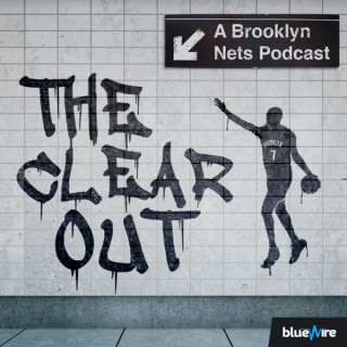 The Clear Out: A Brooklyn Nets Podcast