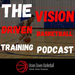The Vision Driven Basketball Training Podcast