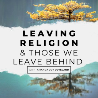 Leaving Religion & Those We Leave Behind