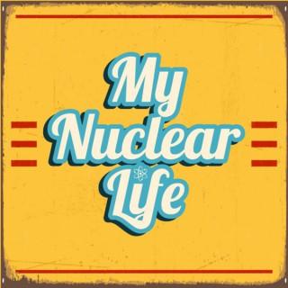 My Nuclear Life