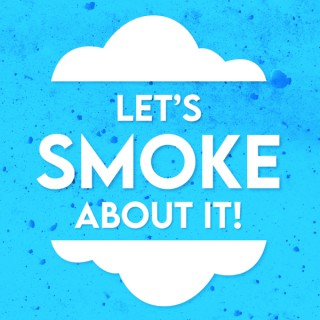 Let's Smoke About It!