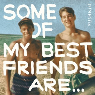 Some of My Best Friends Are