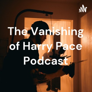 The Vanishing of Harry Pace Podcast