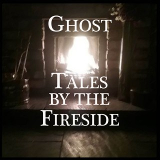 Ghost Tales by the Fireside - True Ghost Stories Podcast