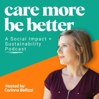 Care More Be Better: Social Impact, Sustainability + Regeneration Now