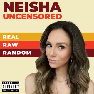NEISHA UNCENSORED