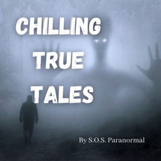 Chilling True Tales - True Ghost and Paranormal Stories