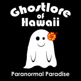 Ghostlore of Hawaii:  Paranormal Paradise