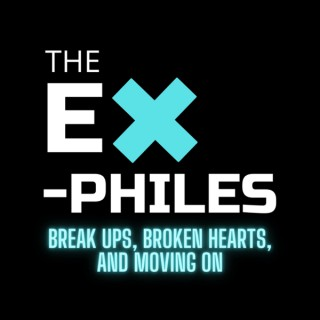 The Ex-Philes: Break-ups, Broken Hearts and Moving On