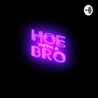 Hoe With A Bro