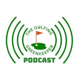 The Golfing Greenkeeper Podcast