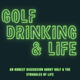 Golf, Drinking & Life