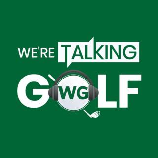 We're Talking Golf