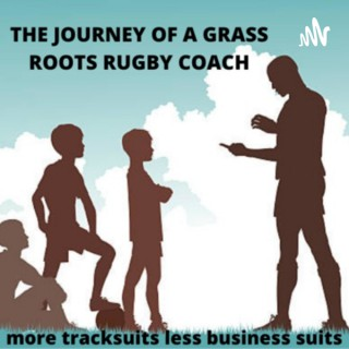 The Journey of a Grassroots Rugby Coach (More Tracksuits less Business Suits)