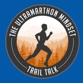 The Ultramarathon Mindset: Trail Talk