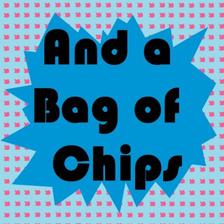 And a Bag of Chips