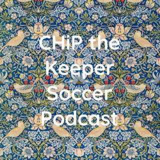 CHiP the Keeper Soccer Podcast