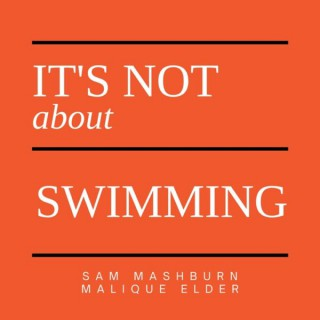 It's Not About Swimming
