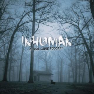 Inhuman: A True Crime Podcast