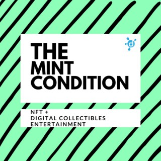 The Mint Condition: NFT and Digital Collectibles Entertainment