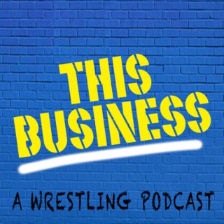 This Business Wrestling Podcast